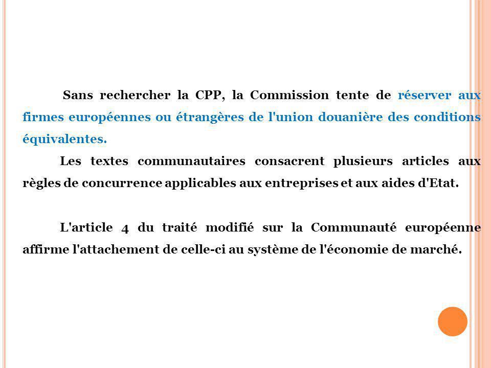 Sans rechercher la CPP, la Commission tente de réserver aux firmes européennes ou étrangères de l'union douanière des conditions équivalentes. Les tex