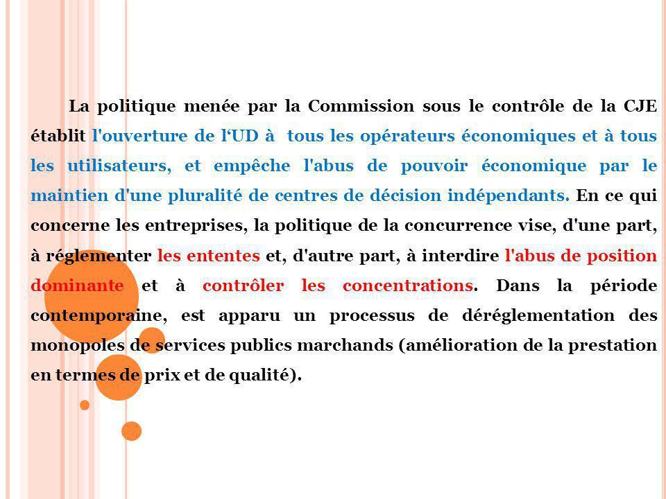 La politique menée par la Commission sous le contrôle de la CJE établit l ouverture de lUD à tous les opérateurs économiques et à tous les utilisateurs, et empêche l abus de pouvoir économique par le maintien d une pluralité de centres de décision indépendants.