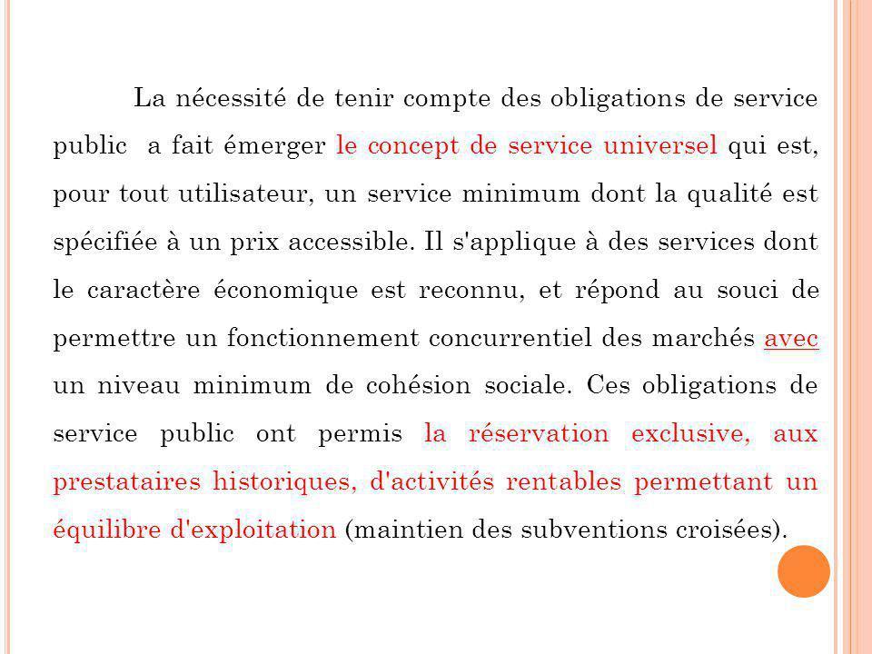 La nécessité de tenir compte des obligations de service public a fait émerger le concept de service universel qui est, pour tout utilisateur, un servi