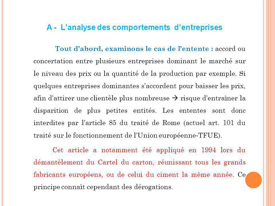 A - Lanalyse des comportements dentreprises Tout dabord, examinons le cas de lentente : accord ou concertation entre plusieurs entreprises dominant le