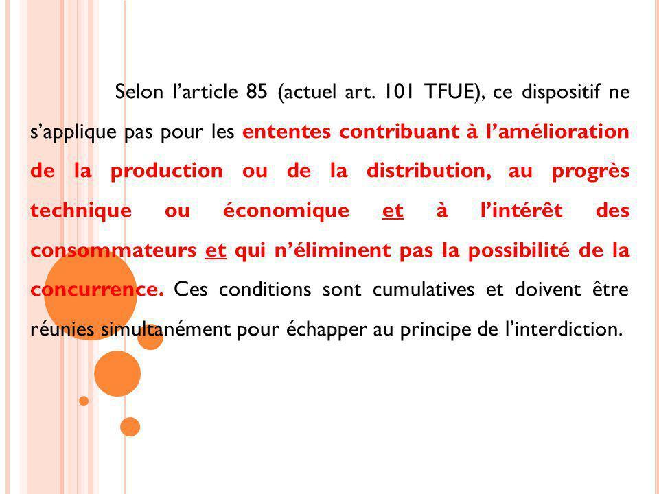 Selon larticle 85 (actuel art. 101 TFUE), ce dispositif ne sapplique pas pour les ententes contribuant à lamélioration de la production ou de la distr
