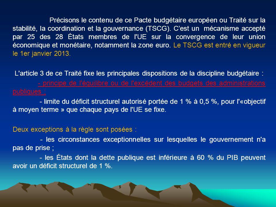 Précisons le contenu de ce Pacte budgétaire européen ou Traité sur la stabilité, la coordination et la gouvernance (TSCG). Cest un mécanisme accepté p