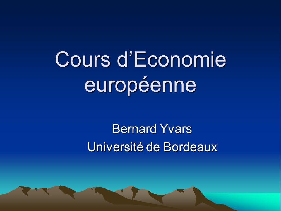 Cours dEconomie européenne Bernard Yvars Université de Bordeaux