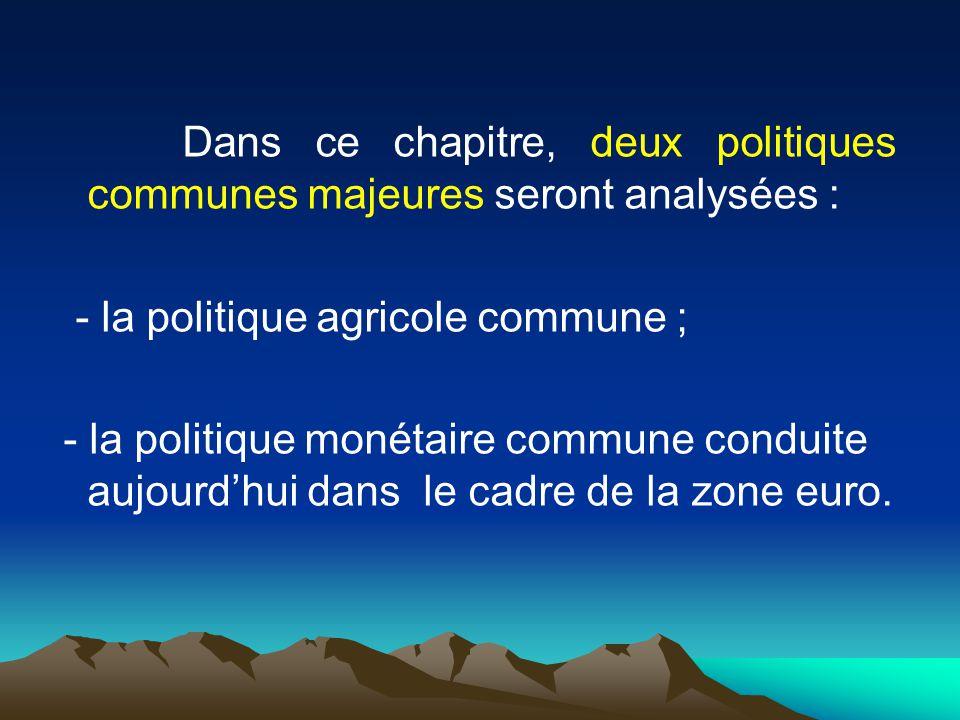 Dans ce chapitre, deux politiques communes majeures seront analysées : - la politique agricole commune ; - la politique monétaire commune conduite auj
