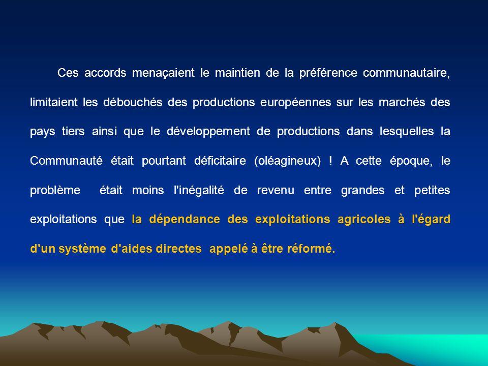 Ces accords menaçaient le maintien de la préférence communautaire, limitaient les débouchés des productions européennes sur les marchés des pays tiers
