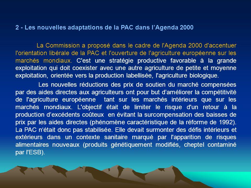 2 - Les nouvelles adaptations de la PAC dans lAgenda 2000 La Commission a proposé dans le cadre de l'Agenda 2000 d'accentuer l'orientation libérale de