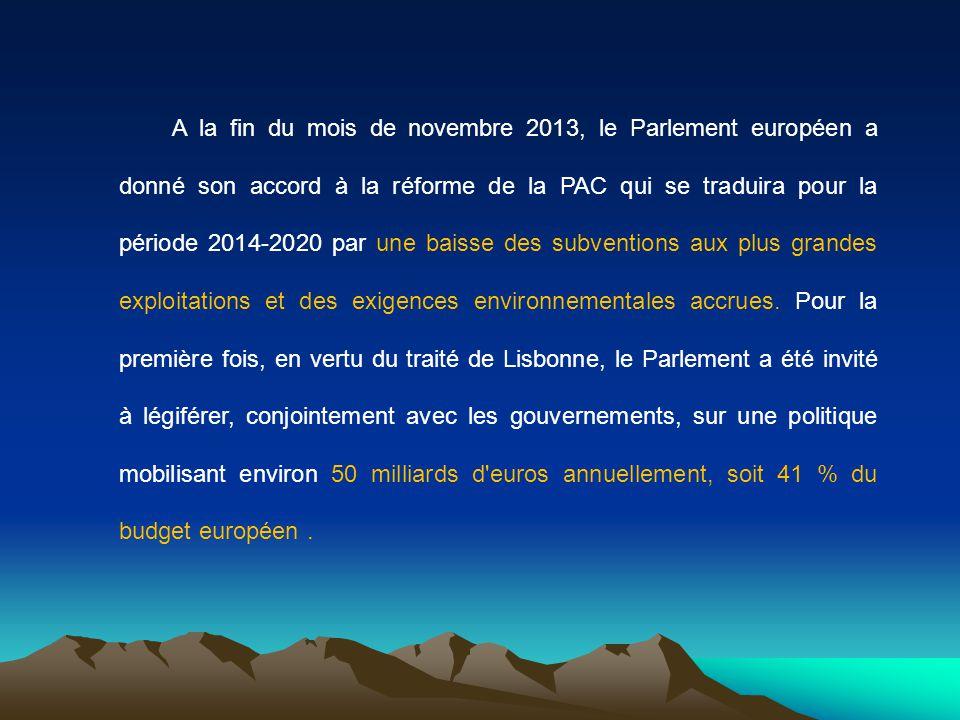 A la fin du mois de novembre 2013, le Parlement européen a donné son accord à la réforme de la PAC qui se traduira pour la période 2014-2020 par une b
