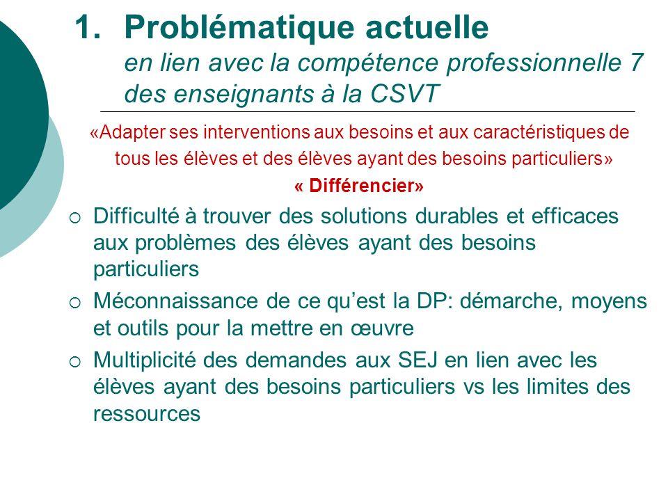 1.Problématique actuelle en lien avec la compétence professionnelle 7 des enseignants à la CSVT «Adapter ses interventions aux besoins et aux caractér