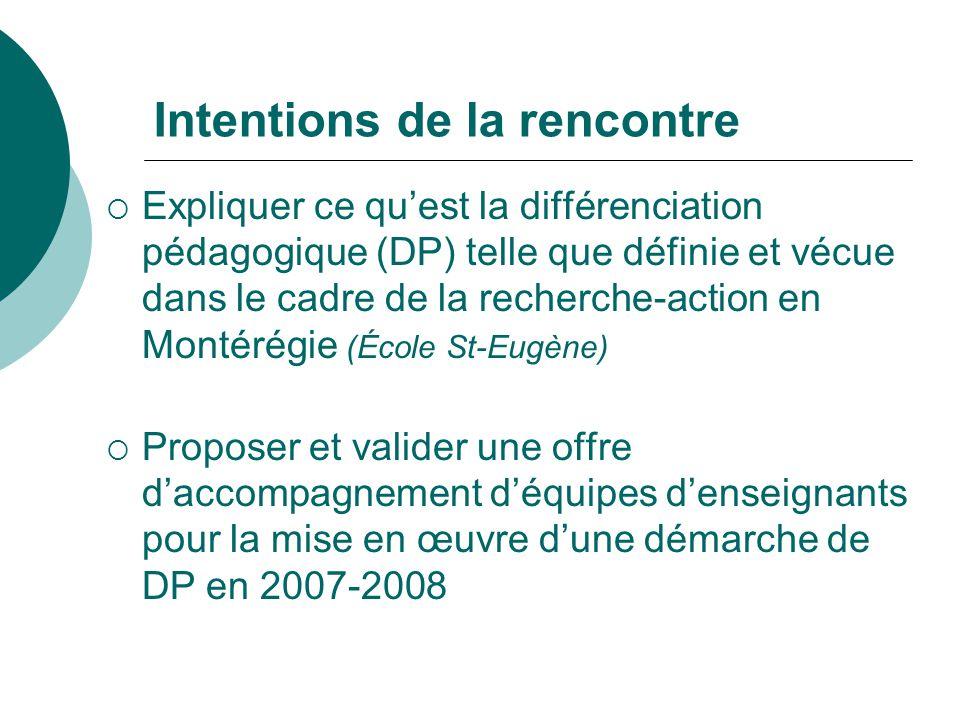 Intentions de la rencontre Expliquer ce quest la différenciation pédagogique (DP) telle que définie et vécue dans le cadre de la recherche-action en M