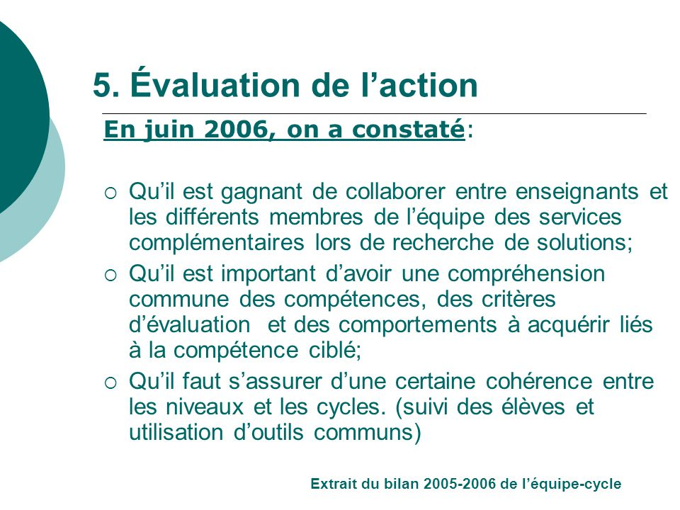 En juin 2006, on a constaté: Quil est gagnant de collaborer entre enseignants et les différents membres de léquipe des services complémentaires lors d