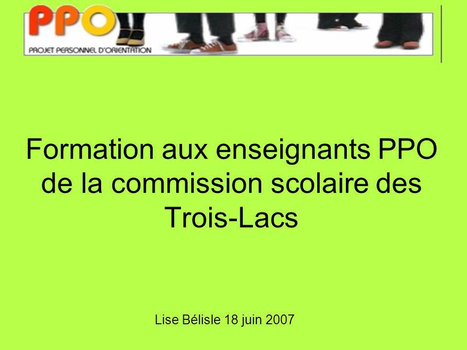 Formation aux enseignants PPO de la commission scolaire des Trois-Lacs Lise Bélisle 18 juin 2007