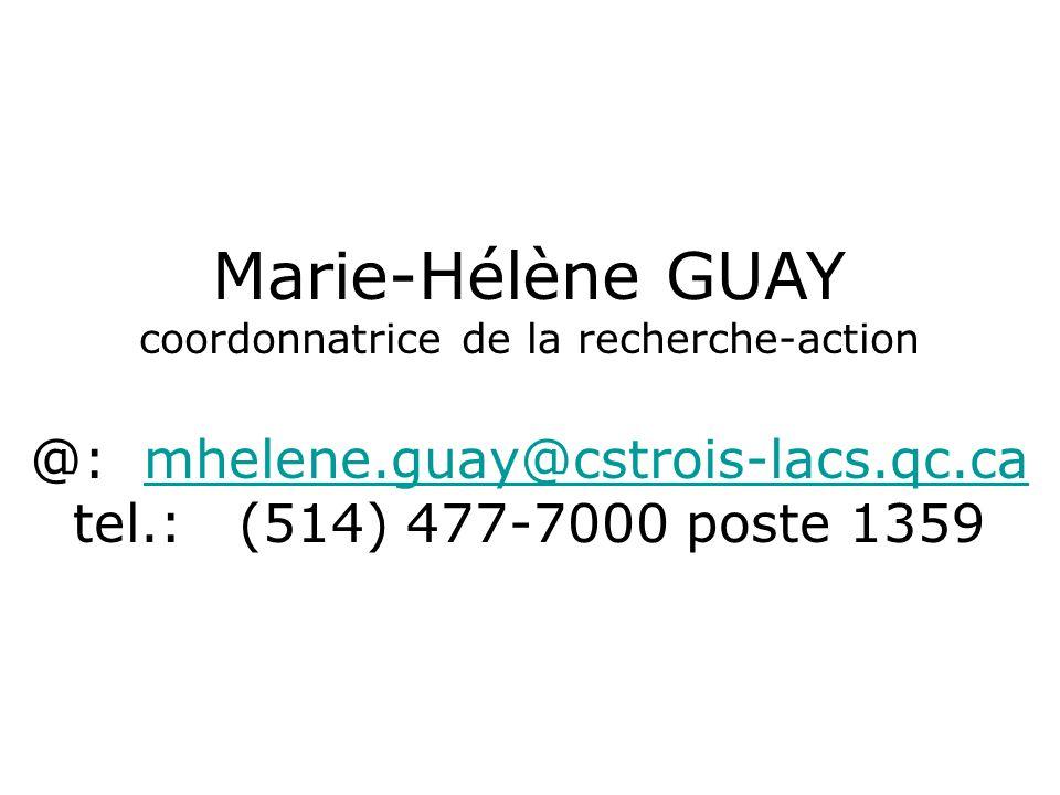 Marie-Hélène GUAY coordonnatrice de la recherche-action @: mhelene.guay@cstrois-lacs.qc.camhelene.guay@cstrois-lacs.qc.ca tel.: (514) 477-7000 poste 1