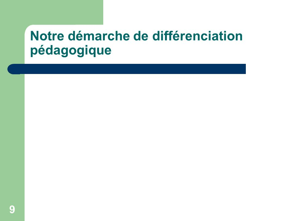 8 Notre définition de la différenciation pédagogique Action du ou des pédagogue(s) qui, sur la base dune solide connaissance 1) des caractéristiques e
