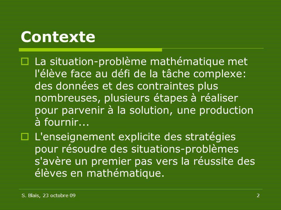 S. Blais, 23 octobre 092 Contexte La situation-problème mathématique met l'élève face au défi de la tâche complexe: des données et des contraintes plu