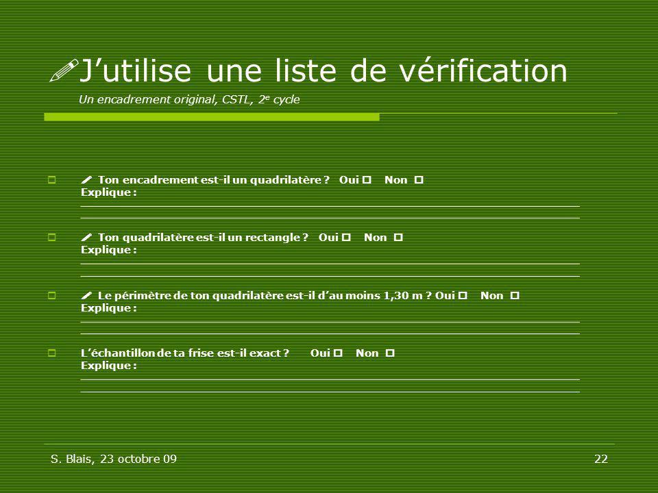 S. Blais, 23 octobre 0922 Jutilise une liste de vérification Un encadrement original, CSTL, 2 e cycle Ton encadrement est-il un quadrilatère ? Oui Non