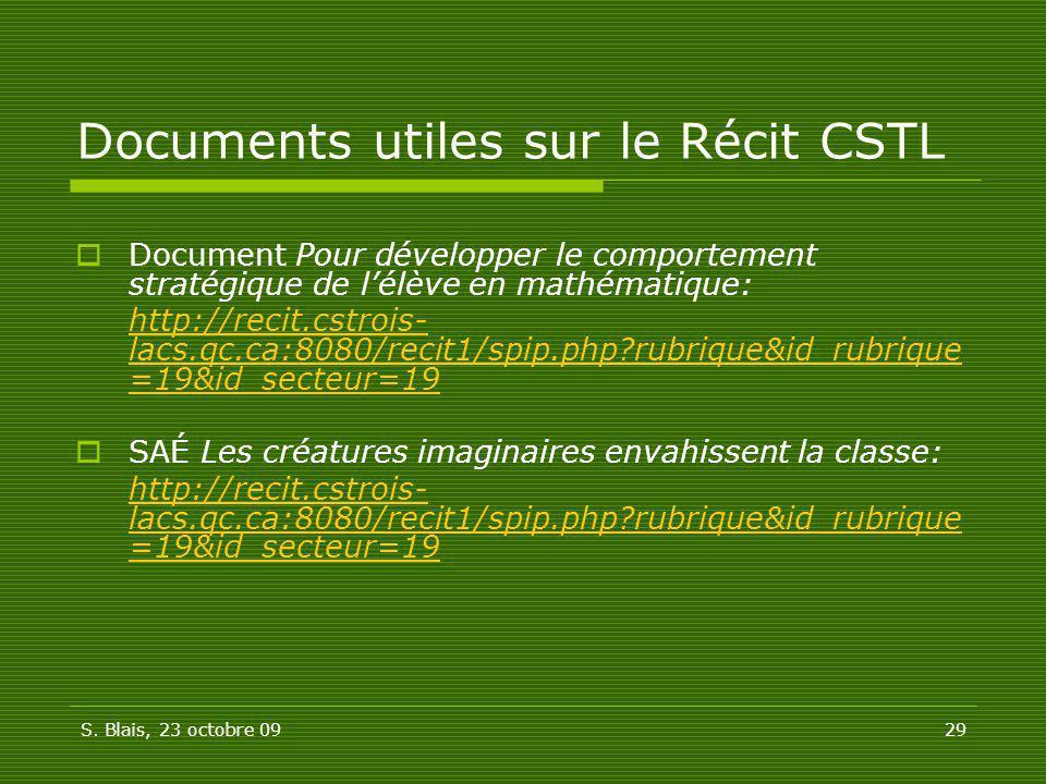 S. Blais, 23 octobre 0929 Documents utiles sur le Récit CSTL Document Pour développer le comportement stratégique de lélève en mathématique: http://re