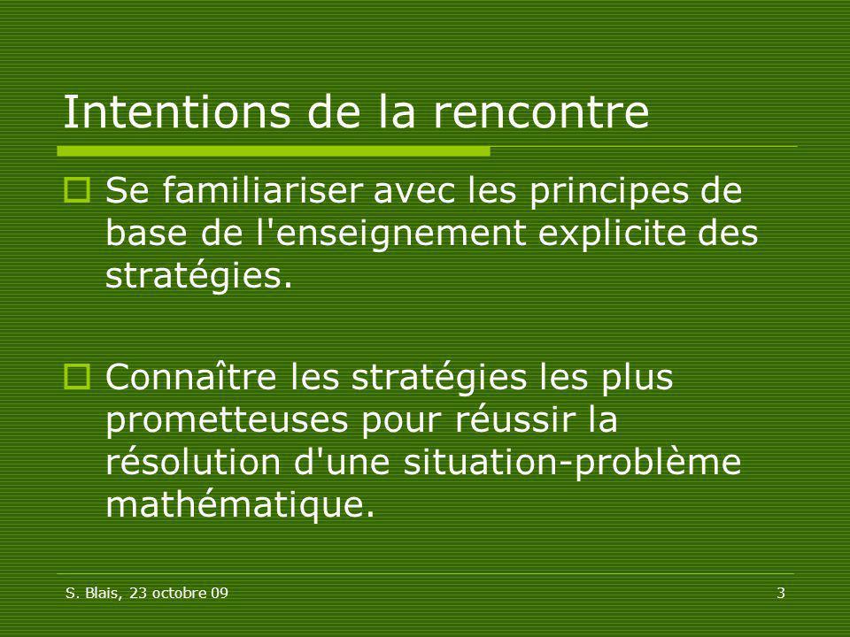 S. Blais, 23 octobre 093 Intentions de la rencontre Se familiariser avec les principes de base de l'enseignement explicite des stratégies. Connaître l