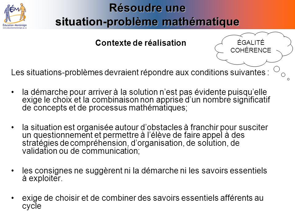 Résoudre une situation-problème mathématique Contexte de réalisation Les situations-problèmes devraient répondre aux conditions suivantes : la démarch