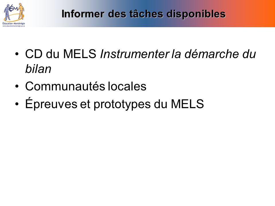 Informer des tâches disponibles CD du MELS Instrumenter la démarche du bilan Communautés locales Épreuves et prototypes du MELS