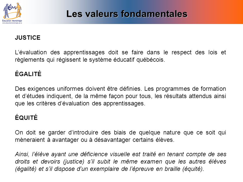 JUSTICE Lévaluation des apprentissages doit se faire dans le respect des lois et règlements qui régissent le système éducatif québécois. ÉGALITÉ Des e