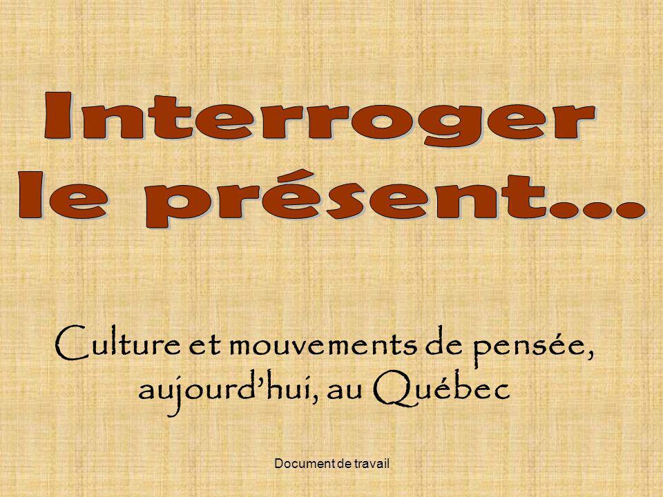 Document de travail Culture et mouvements de pensée, aujourdhui, au Québec
