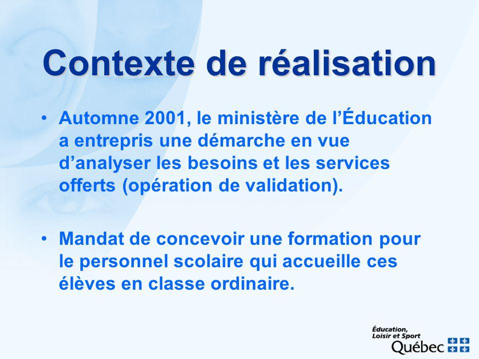 Contexte de réalisation Automne 2001, le ministère de lÉducation a entrepris une démarche en vue danalyser les besoins et les services offerts (opération de validation).