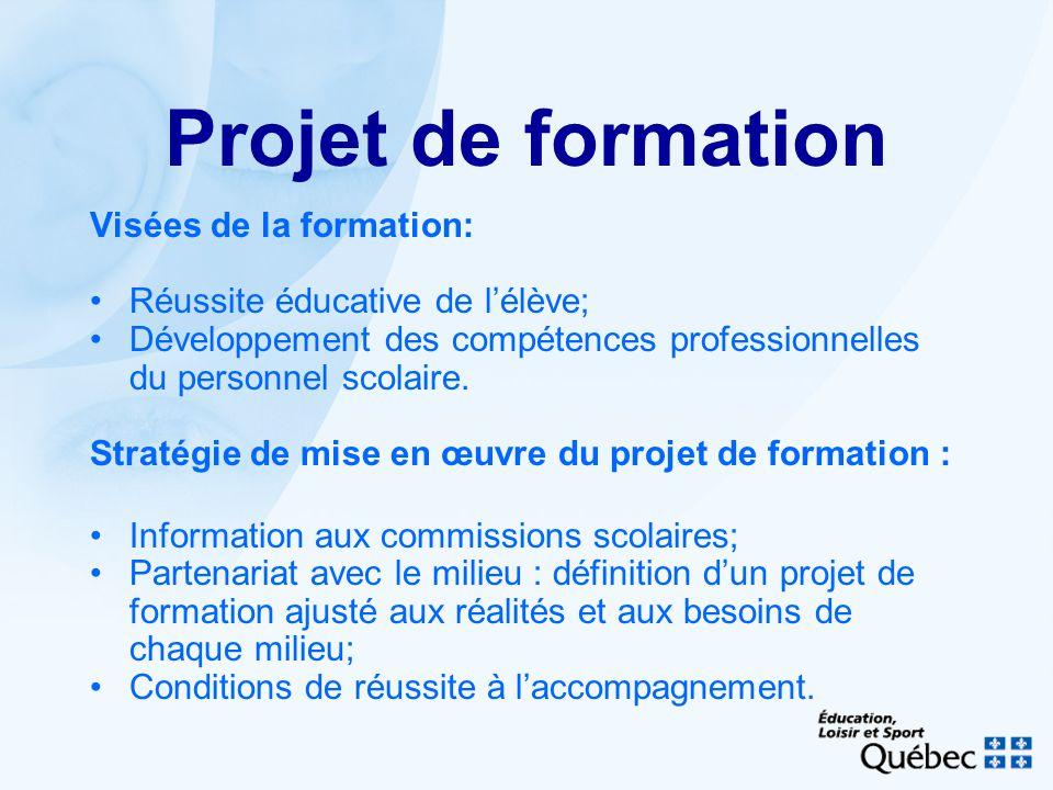 Projet de formation Visées de la formation: Réussite éducative de lélève; Développement des compétences professionnelles du personnel scolaire.