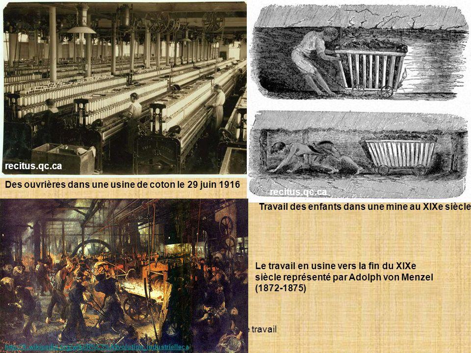Document de travail Des ouvrières dans une usine de coton le 29 juin 1916 Travail des enfants dans une mine au XIXe siècle Le travail en usine vers la fin du XIXe siècle représenté par Adolph von Menzel (1872-1875) recitus.qc.ca http://fr.wikipedia.org/wiki/R%C3%A9volution_Industrielleca