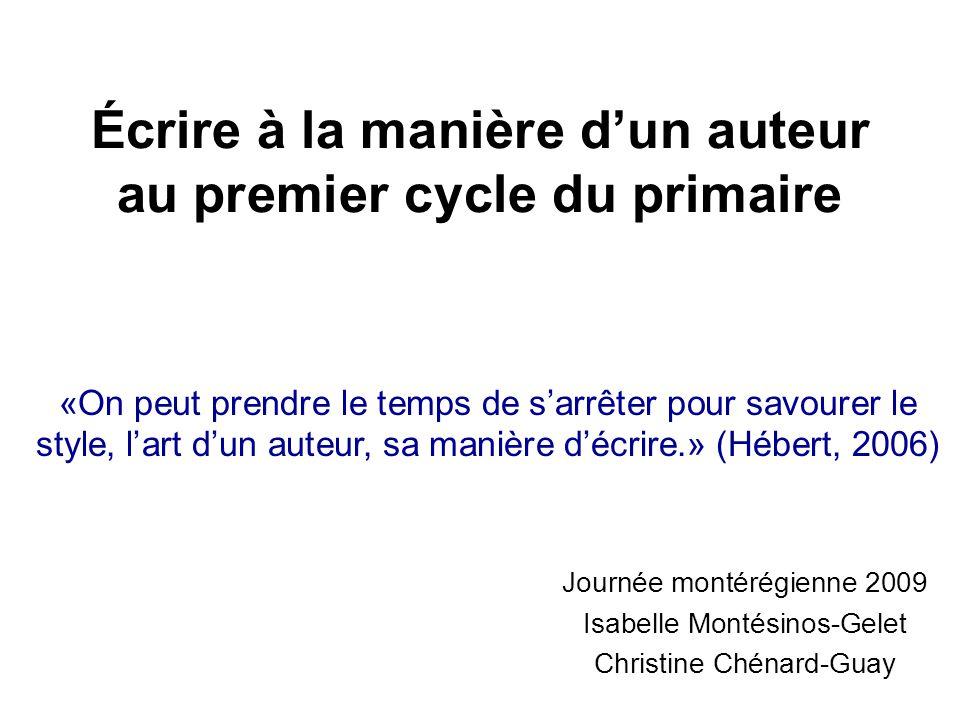 Écrire à la manière dun auteur au premier cycle du primaire Journée montérégienne 2009 Isabelle Montésinos-Gelet Christine Chénard-Guay «On peut prend