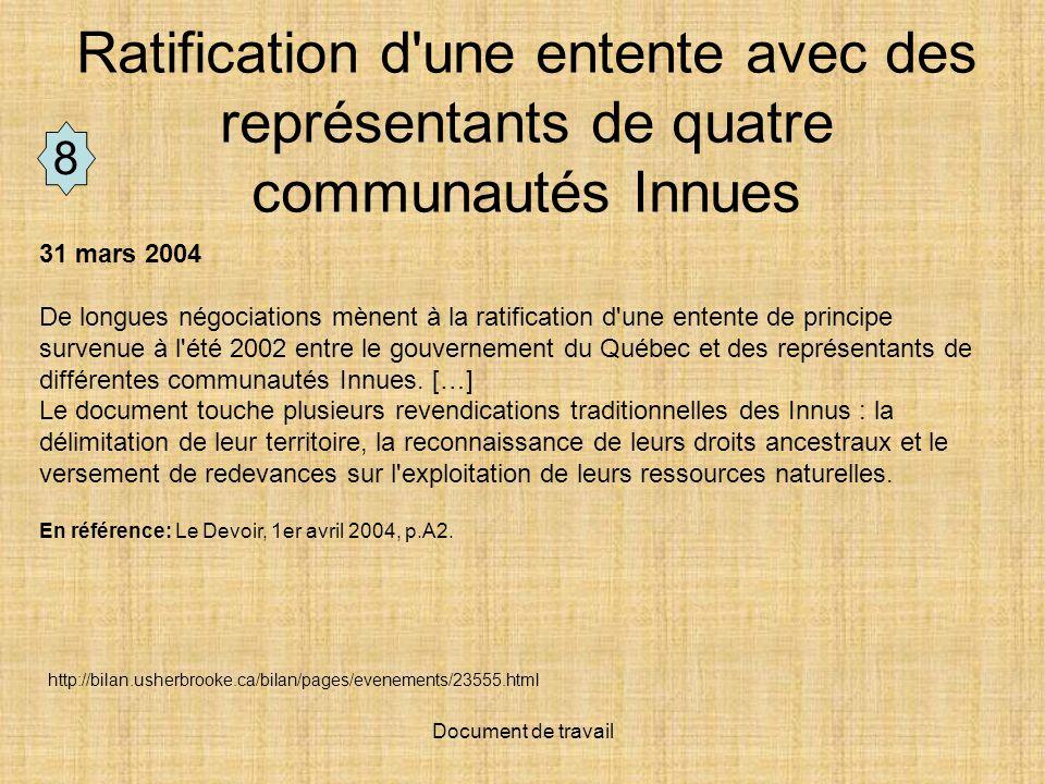 Document de travail Ratification d une entente avec des représentants de quatre communautés Innues 31 mars 2004 De longues négociations mènent à la ratification d une entente de principe survenue à l été 2002 entre le gouvernement du Québec et des représentants de différentes communautés Innues.