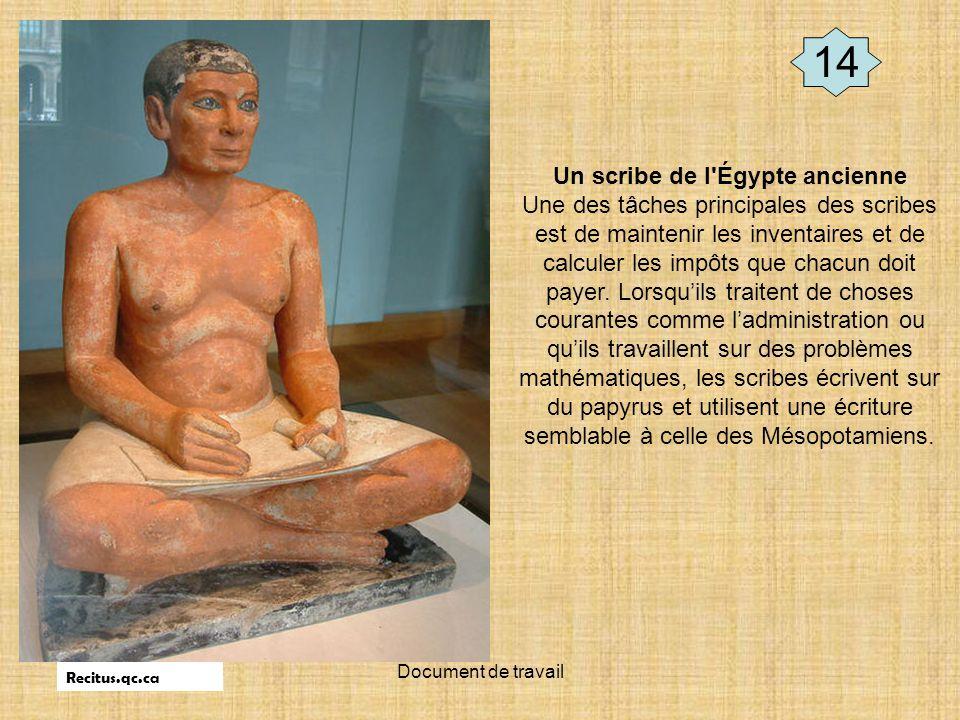 Document de travail Un scribe de l'Égypte ancienne Une des tâches principales des scribes est de maintenir les inventaires et de calculer les impôts q