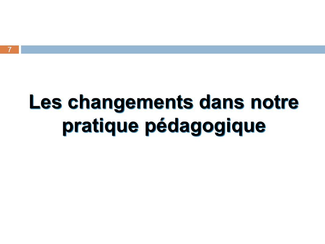 Les changements dans notre pratique pédagogique 7