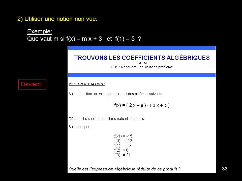 33 2) Utiliser une notion non vue. Exemple: Que vaut m si f(x) = m x + 3 et f(1) = 5 Devient: