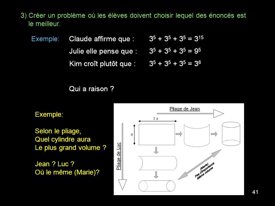 41 3) Créer un problème où les élèves doivent choisir lequel des énoncés est le meilleur. Exemple: Selon le pliage, Quel cylindre aura Le plus grand v
