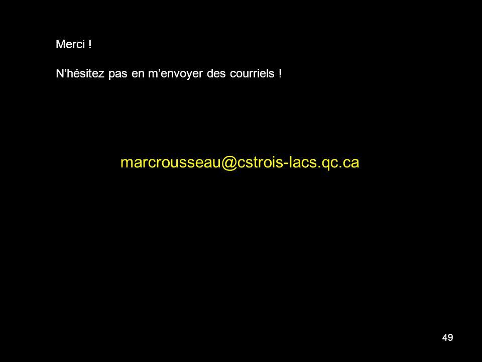 49 marcrousseau@cstrois-lacs.qc.ca Merci ! Nhésitez pas en menvoyer des courriels !