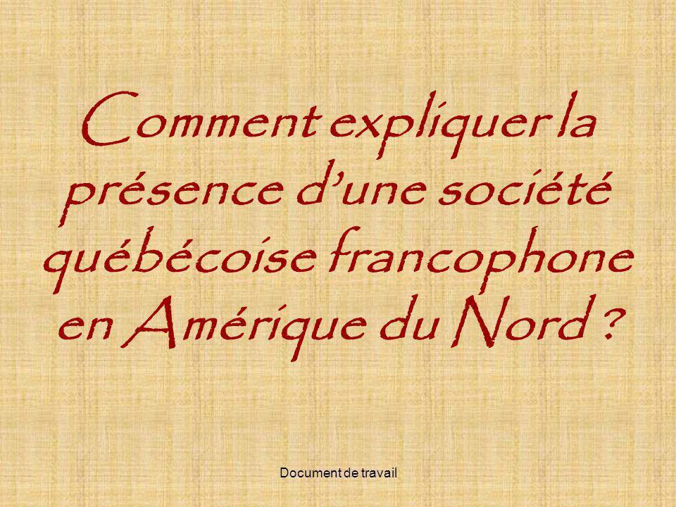 Comment expliquer la présence dune société québécoise francophone en Amérique du Nord