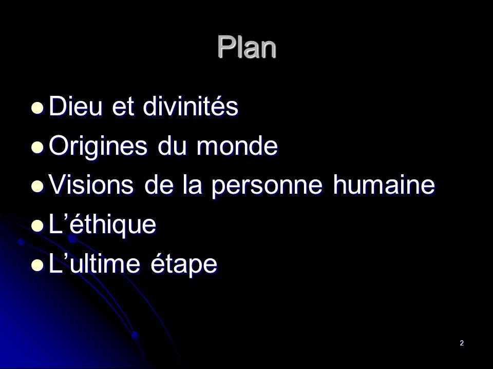 2 Plan Dieu et divinités Dieu et divinités Origines du monde Origines du monde Visions de la personne humaine Visions de la personne humaine Léthique Léthique Lultime étape Lultime étape