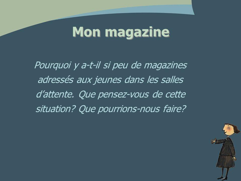 Mon magazine Pourquoi y a-t-il si peu de magazines adressés aux jeunes dans les salles dattente.