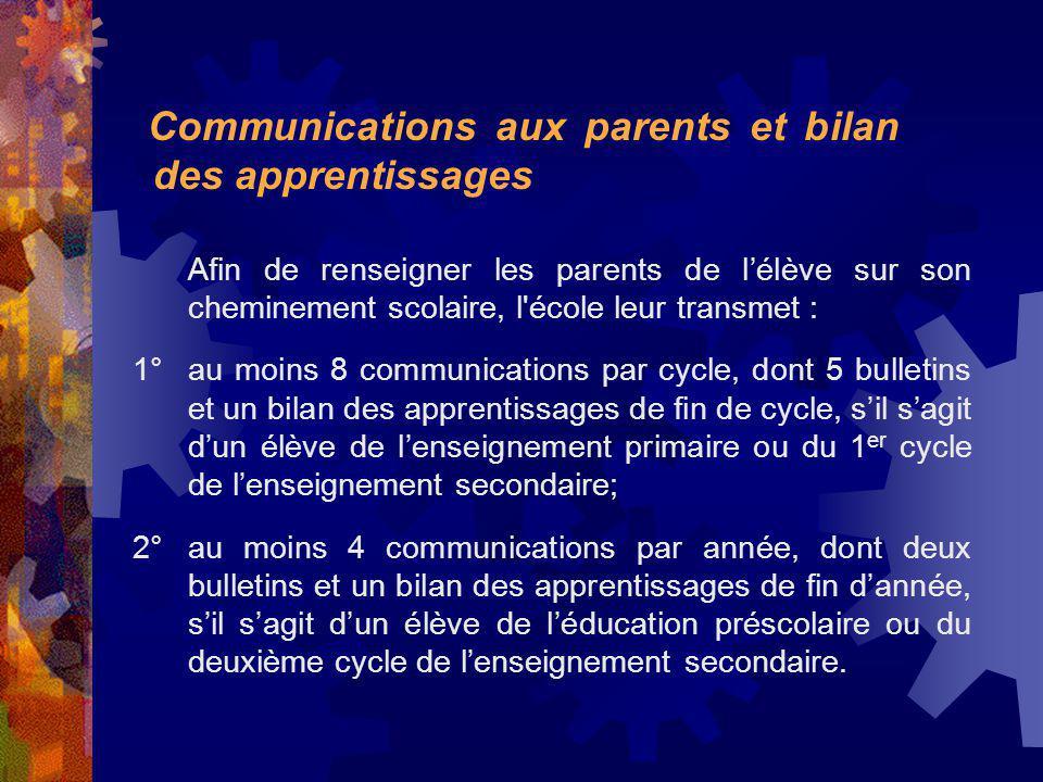 Afin de renseigner les parents de lélève sur son cheminement scolaire, l'école leur transmet : 1° au moins 8 communications par cycle, dont 5 bulletin