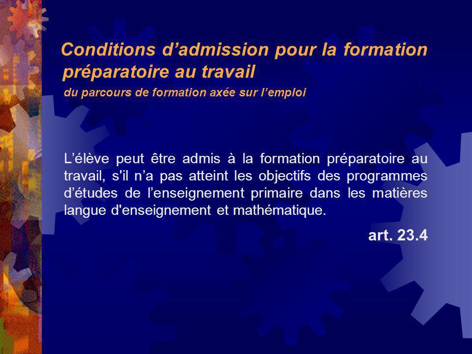 Lélève peut être admis à la formation préparatoire au travail, s il na pas atteint les objectifs des programmes détudes de lenseignement primaire dans les matières langue d enseignement et mathématique.
