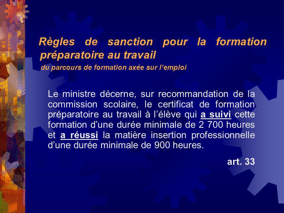 Le ministre décerne, sur recommandation de la commission scolaire, le certificat de formation préparatoire au travail à lélève qui a suivi cette forma
