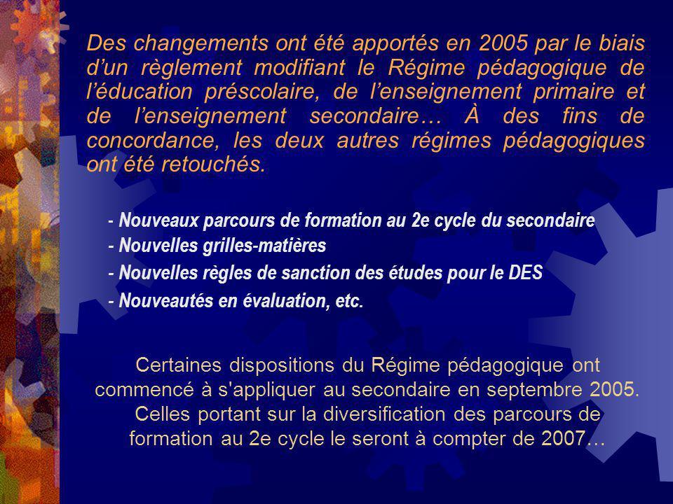 Certaines dispositions du Régime pédagogique ont commencé à s'appliquer au secondaire en septembre 2005. Celles portant sur la diversification des par