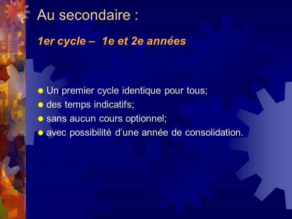 Un premier cycle identique pour tous; des temps indicatifs; sans aucun cours optionnel; avec possibilité dune année de consolidation.