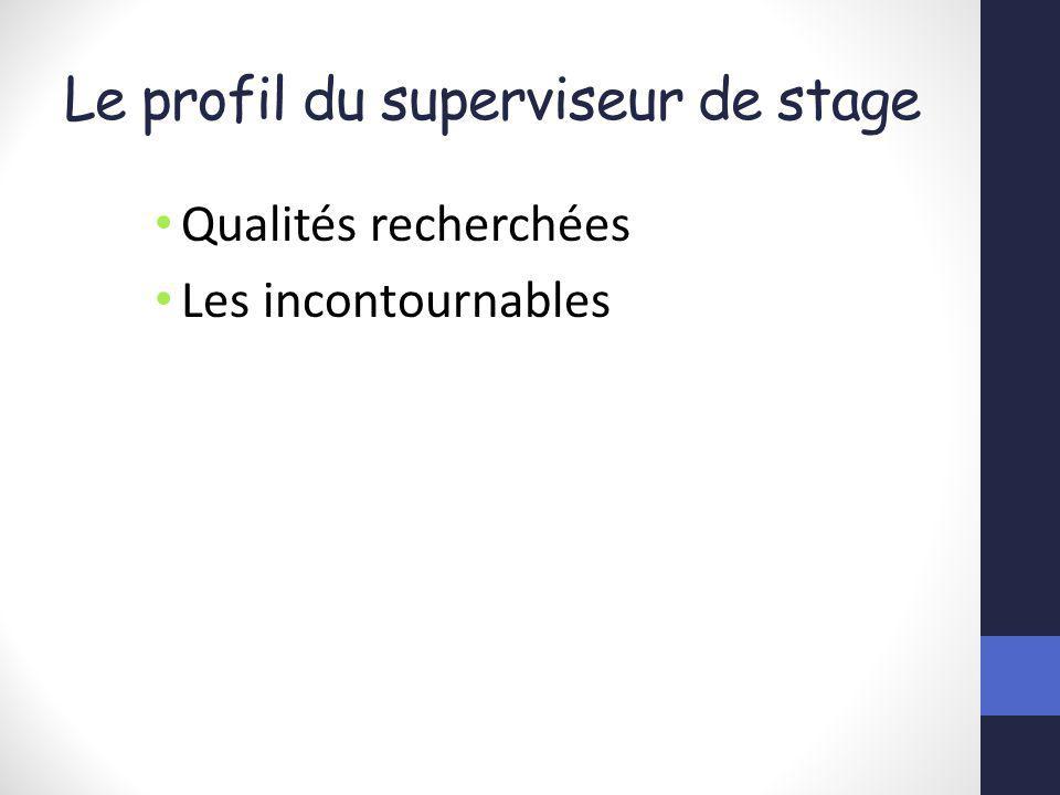 Le profil du superviseur de stage Qualités recherchées Les incontournables