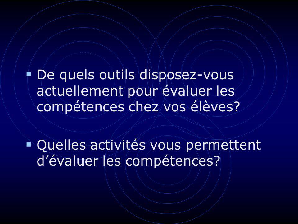 De quels outils disposez-vous actuellement pour évaluer les compétences chez vos élèves? Quelles activités vous permettent dévaluer les compétences?