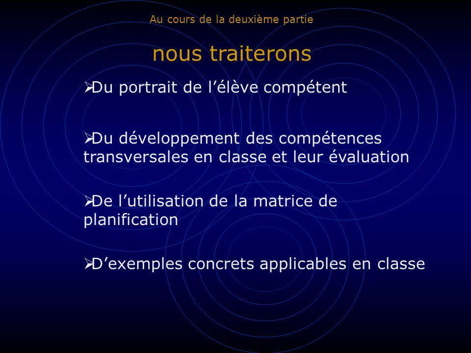Au cours de la deuxième partie nous traiterons Du portrait de lélève compétent Du développement des compétences transversales en classe et leur évalua