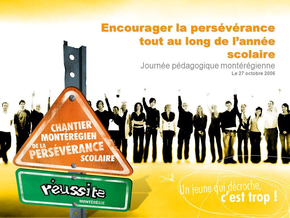 Encourager la persévérance tout au long de lannée scolaire Encourager la persévérance tout au long de lannée scolaire Journée pédagogique montérégienne Le 27 octobre 2006