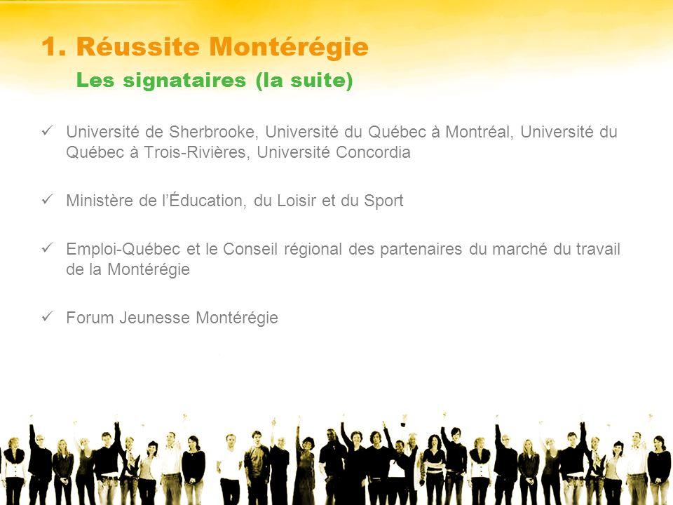 1. Réussite Montérégie Les signataires (la suite) Université de Sherbrooke, Université du Québec à Montréal, Université du Québec à Trois-Rivières, Un