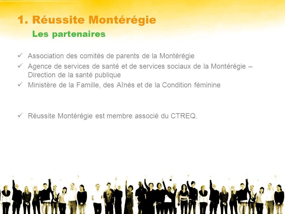 1. Réussite Montérégie Les partenaires Association des comités de parents de la Montérégie Agence de services de santé et de services sociaux de la Mo