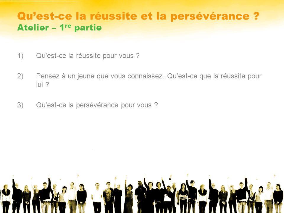 Quest-ce la réussite et la persévérance . Atelier – 1 re partie 1)Quest-ce la réussite pour vous .
